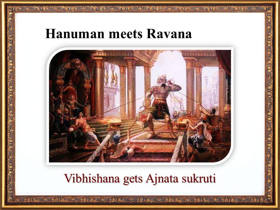 Hanuman meets Ravana Vibhishana gets Ajnata sukruti