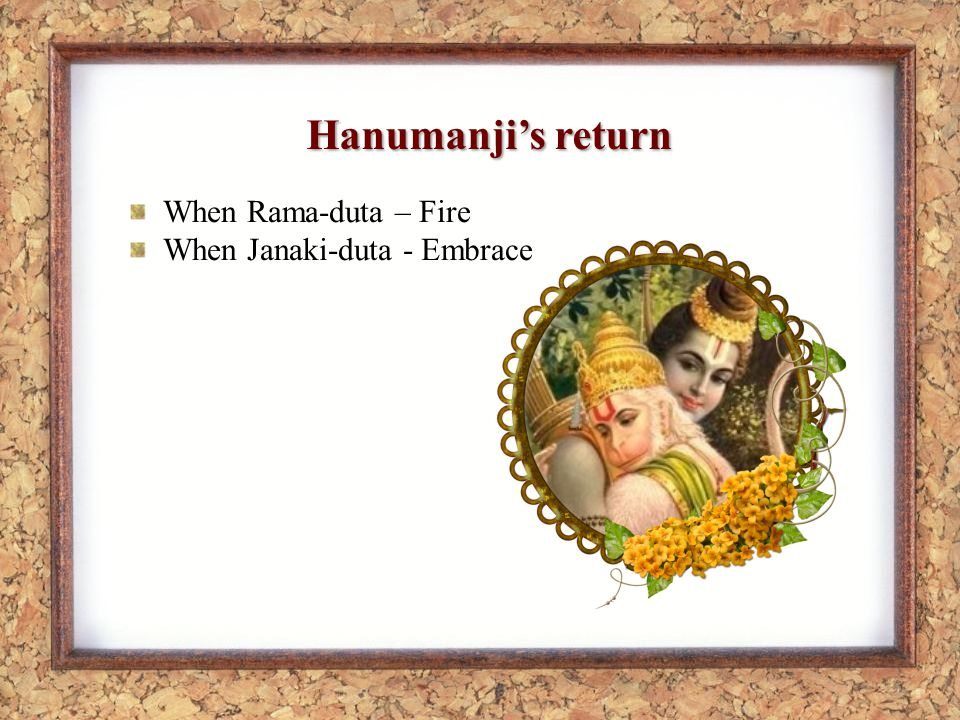 Hanumanjis return When Rama-duta – Fire When Janaki-duta - Embrace