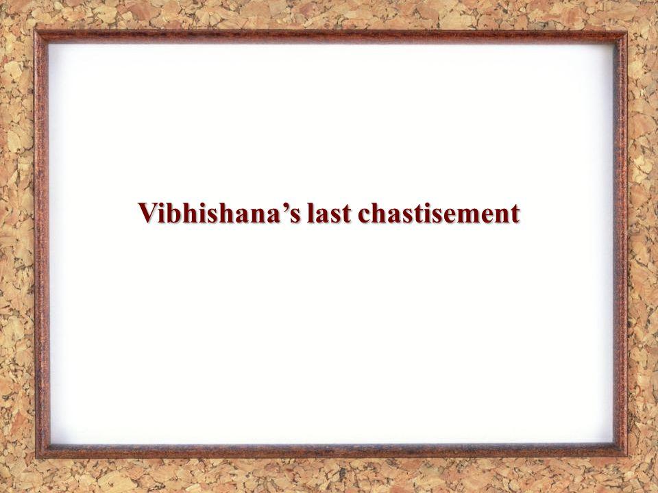 Vibhishanas last chastisement