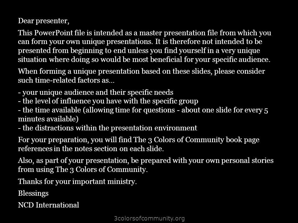 3colorsofcommunity.org Dear presenter, This PowerPoint file is intended as a master presentation file from which you can form your own unique presentations.