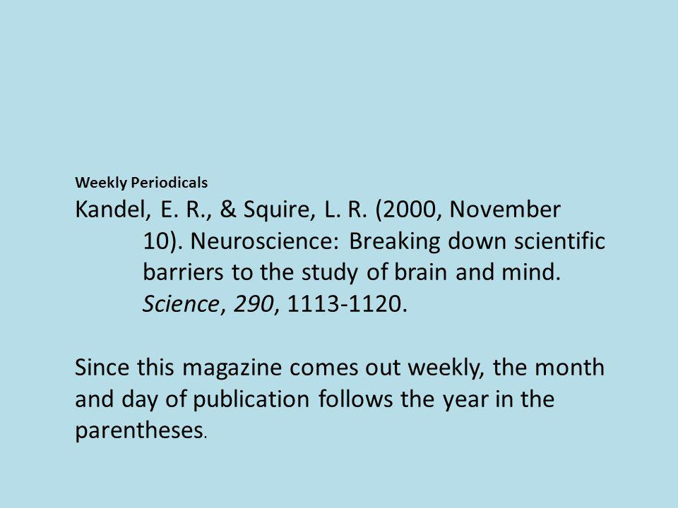 Weekly Periodicals Kandel, E. R., & Squire, L. R. (2000, November 10). Neuroscience: Breaking down scientific barriers to the study of brain and mind.