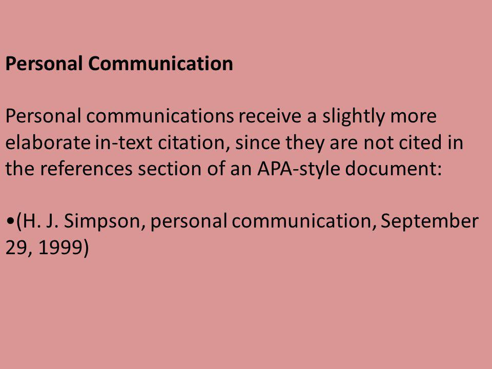 Personal Communication Personal communications receive a slightly more elaborate in-text citation, since they are not cited in the references section of an APA-style document: (H.