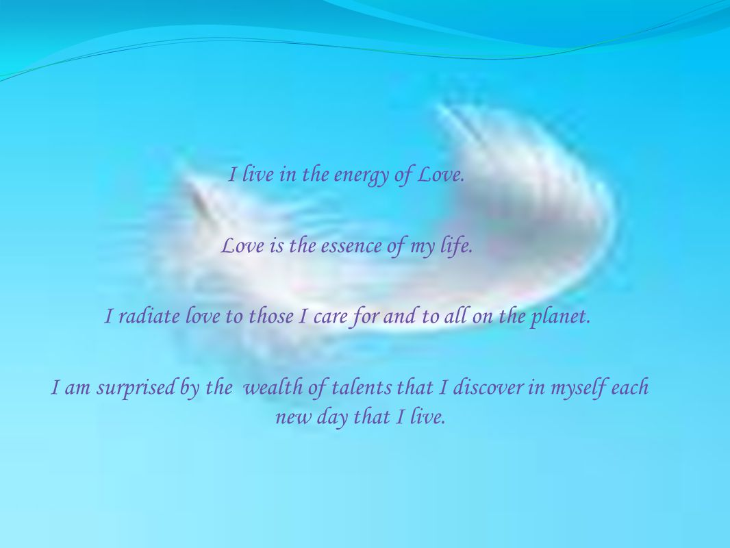I live in the energy of Love.Love is the essence of my life.