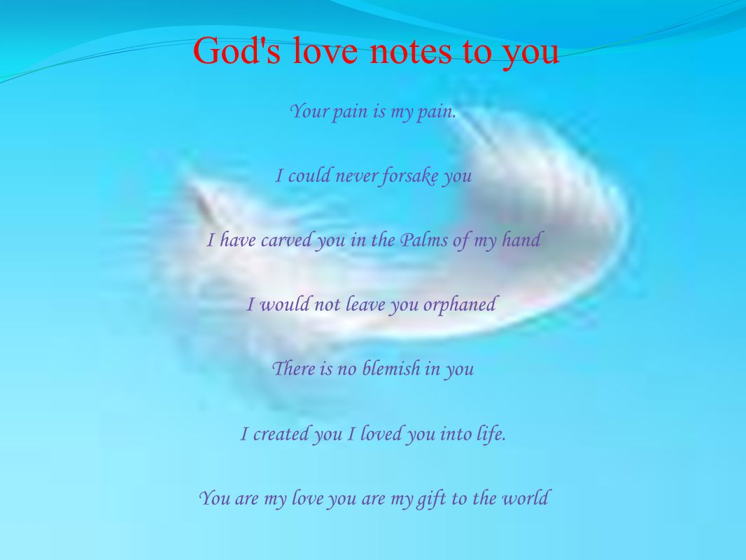 God s love notes to you Your pain is my pain.