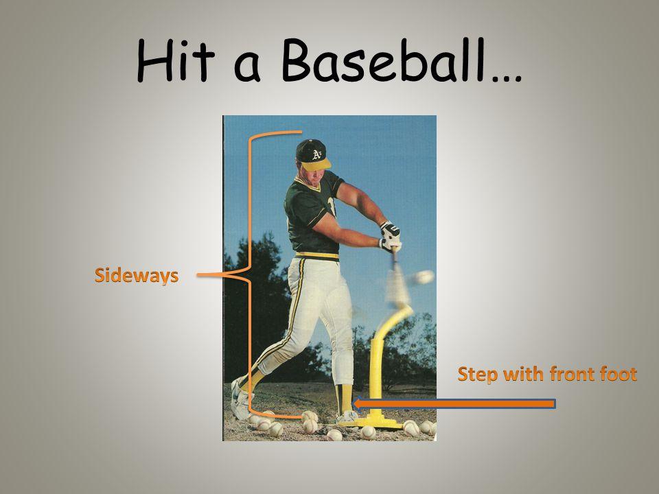 Hit a Baseball…