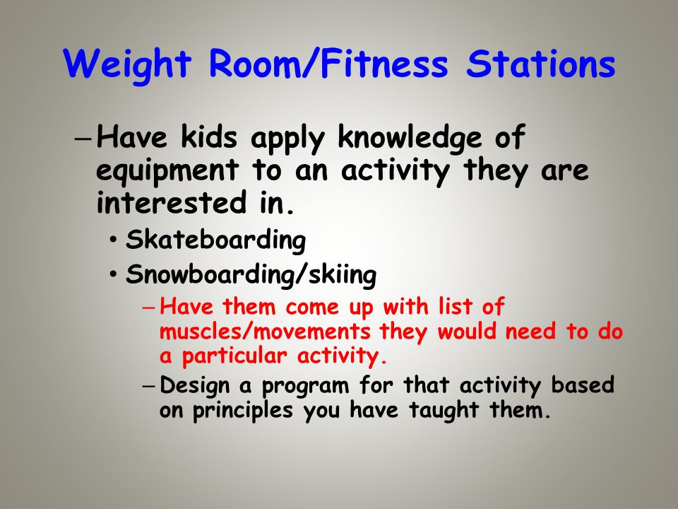 Weight Room/Fitness Stations – Have kids apply knowledge of equipment to an activity they are interested in.