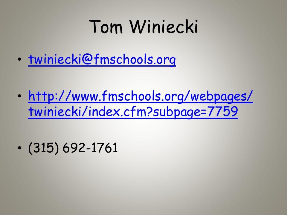 Tom Winiecki twiniecki@fmschools.org http://www.fmschools.org/webpages/ twiniecki/index.cfm subpage=7759 http://www.fmschools.org/webpages/ twiniecki/index.cfm subpage=7759 (315) 692-1761