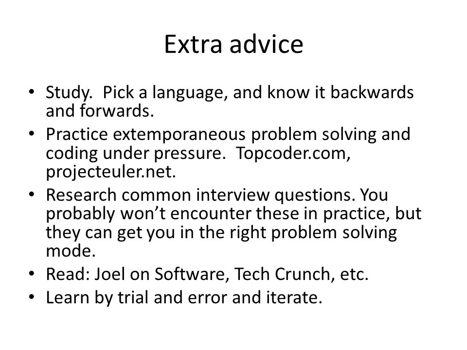 Extra advice Study. Pick a language, and know it backwards and forwards.
