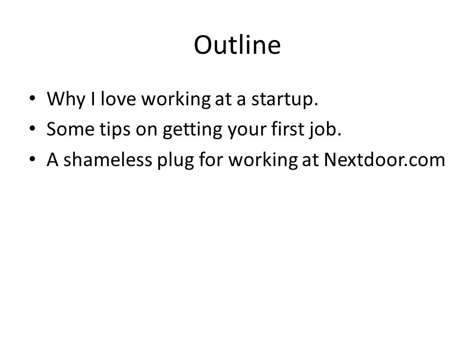 Outline Why I love working at a startup. Some tips on getting your first job.