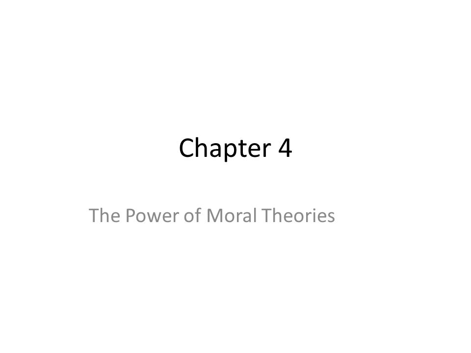 Chapter 4 The Power of Moral Theories