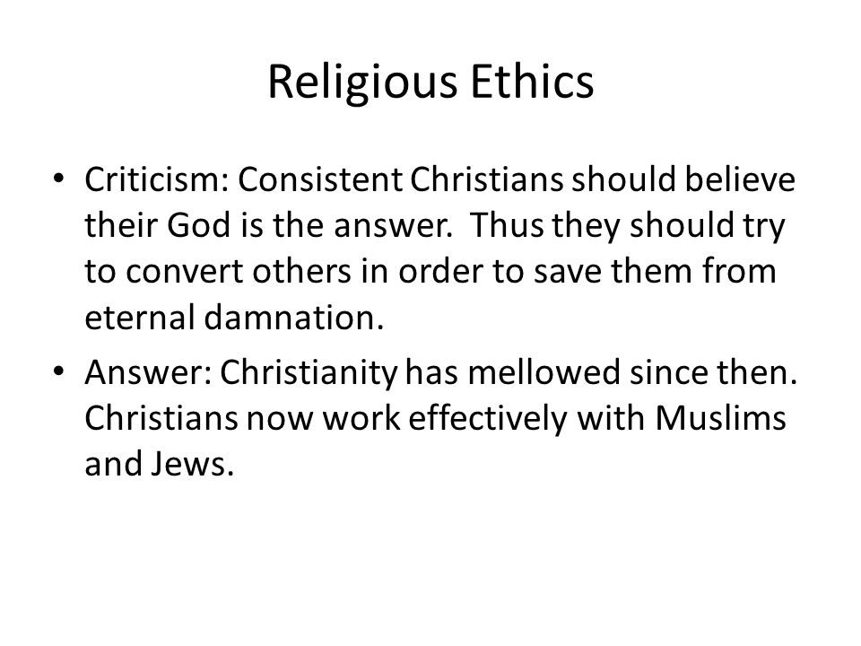 Religious Ethics Criticism: Consistent Christians should believe their God is the answer. Thus they should try to convert others in order to save them