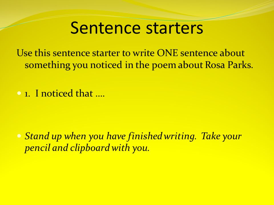 Sentence starters Use this sentence starter to write ONE sentence about something you noticed in the poem about Rosa Parks.