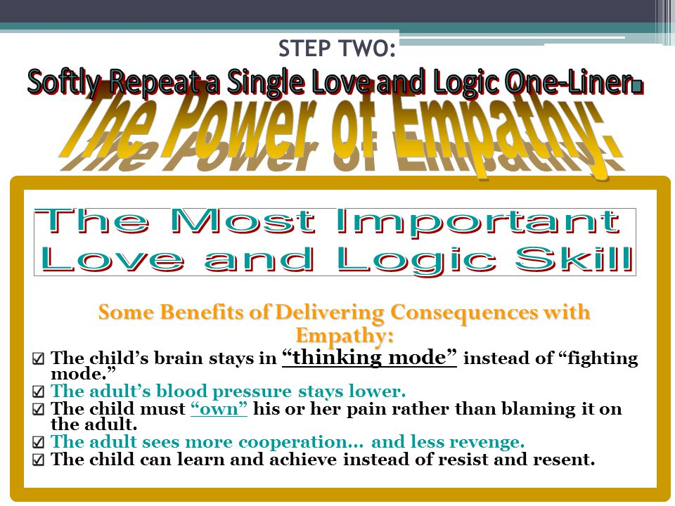 STEP TWO: Some Benefits of Delivering Consequences with Empathy: The childs brain stays in thinking mode instead of fighting mode.