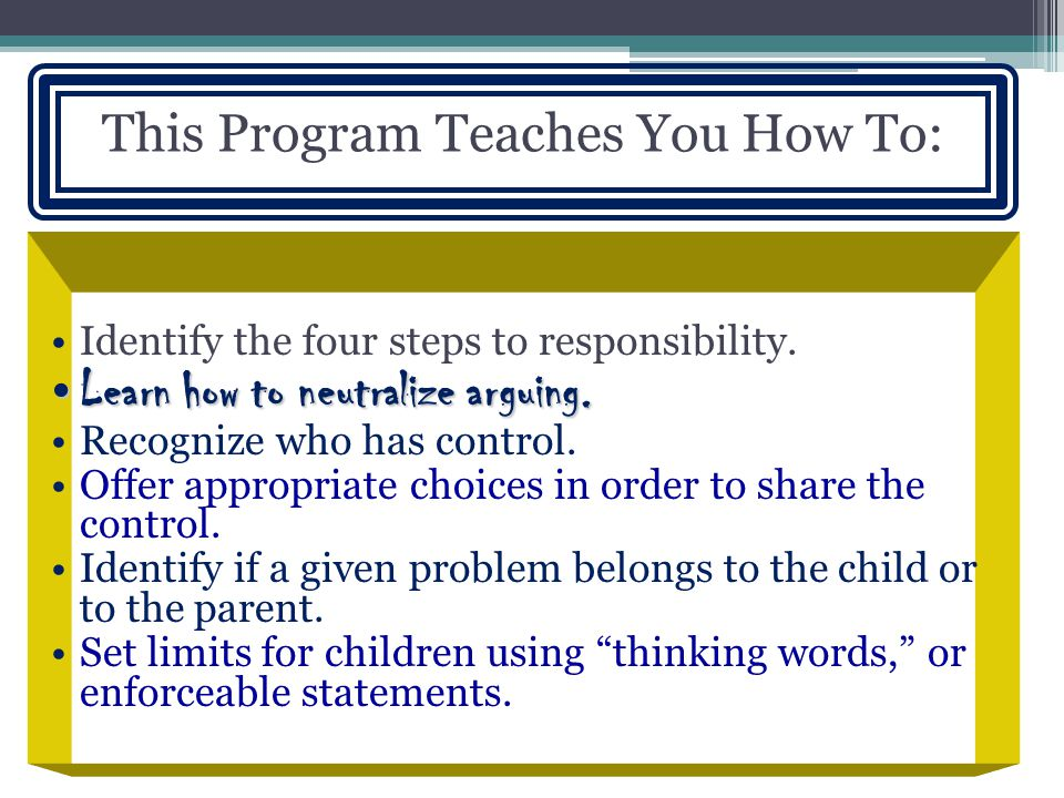 This Program Teaches You How To: Identify the four steps to responsibility.