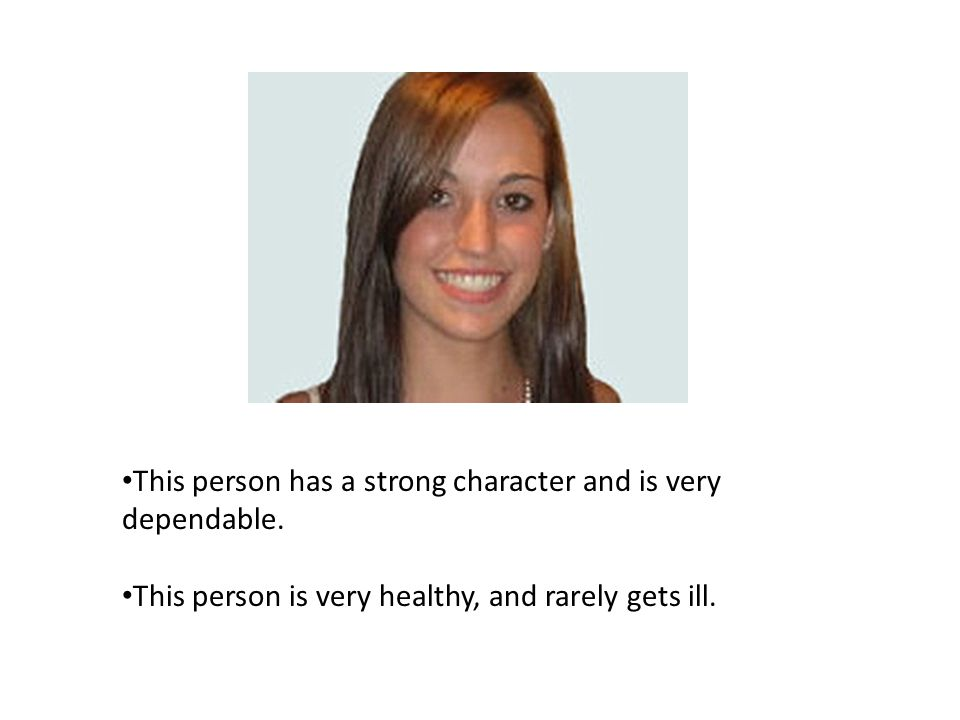 This person has a strong character and is very dependable.