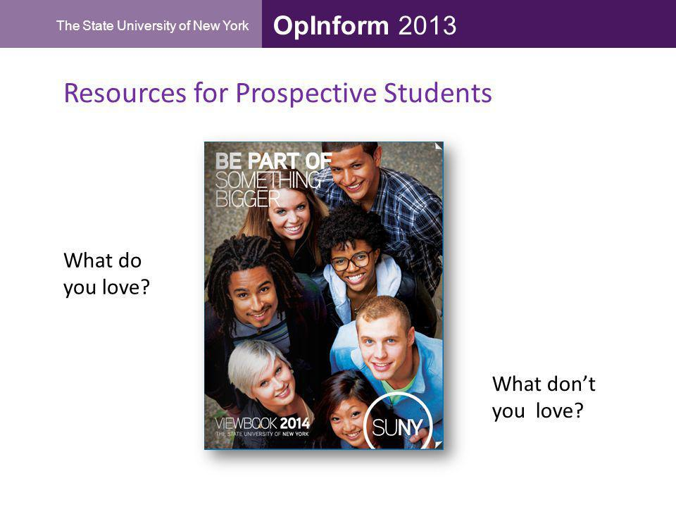 OpInform 2013 The State University of New York Resources for Prospective Students What do you love? What dont you love?