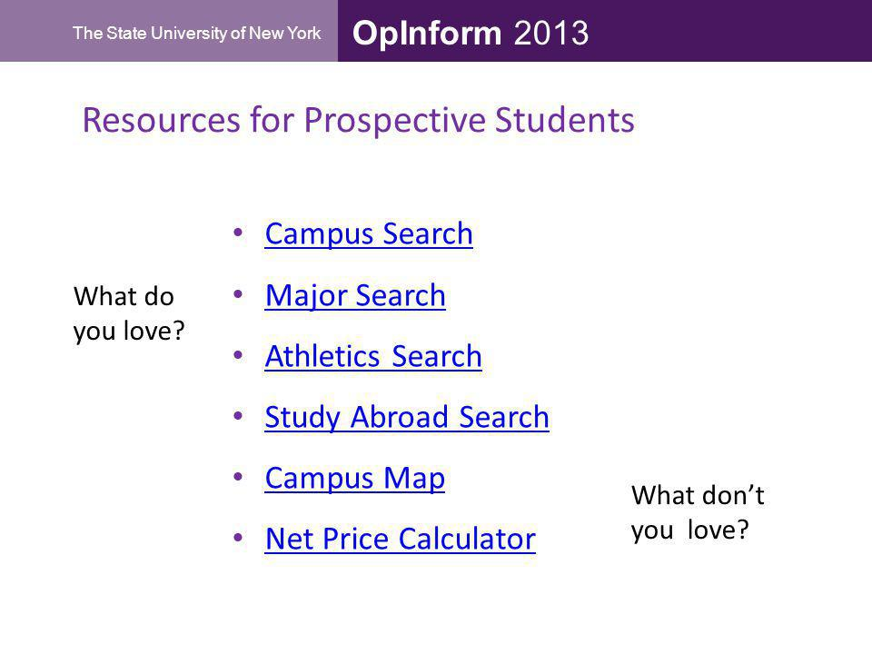 OpInform 2013 The State University of New York Resources for Prospective Students What do you love? What dont you love? Campus Search Major Search Ath