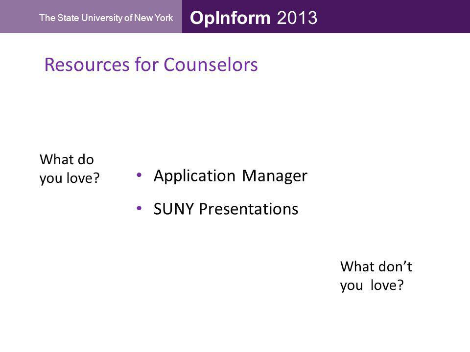 OpInform 2013 The State University of New York Resources for Counselors What do you love? What dont you love? Application Manager SUNY Presentations