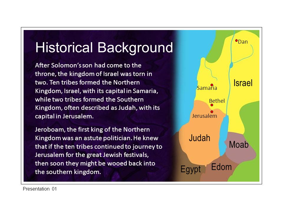 Historical Background This fear caused him to set up alternate places of worship in Dan near the northern border and at Beth Aven in the south.