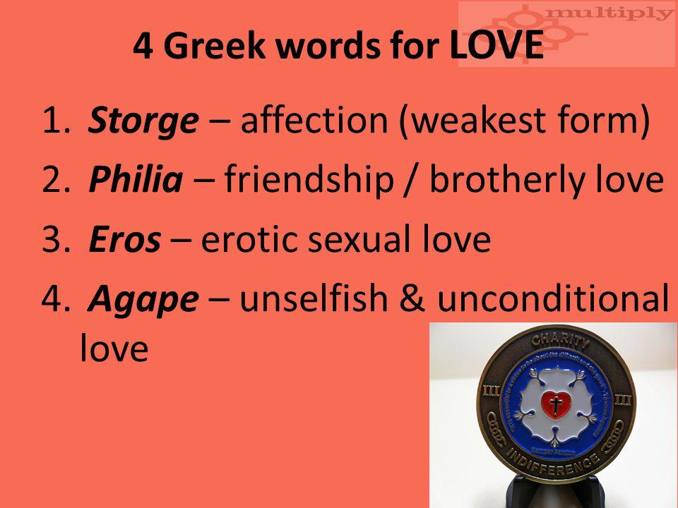 4 Greek words for LOVE 1.Storge – affection (weakest form) 2.