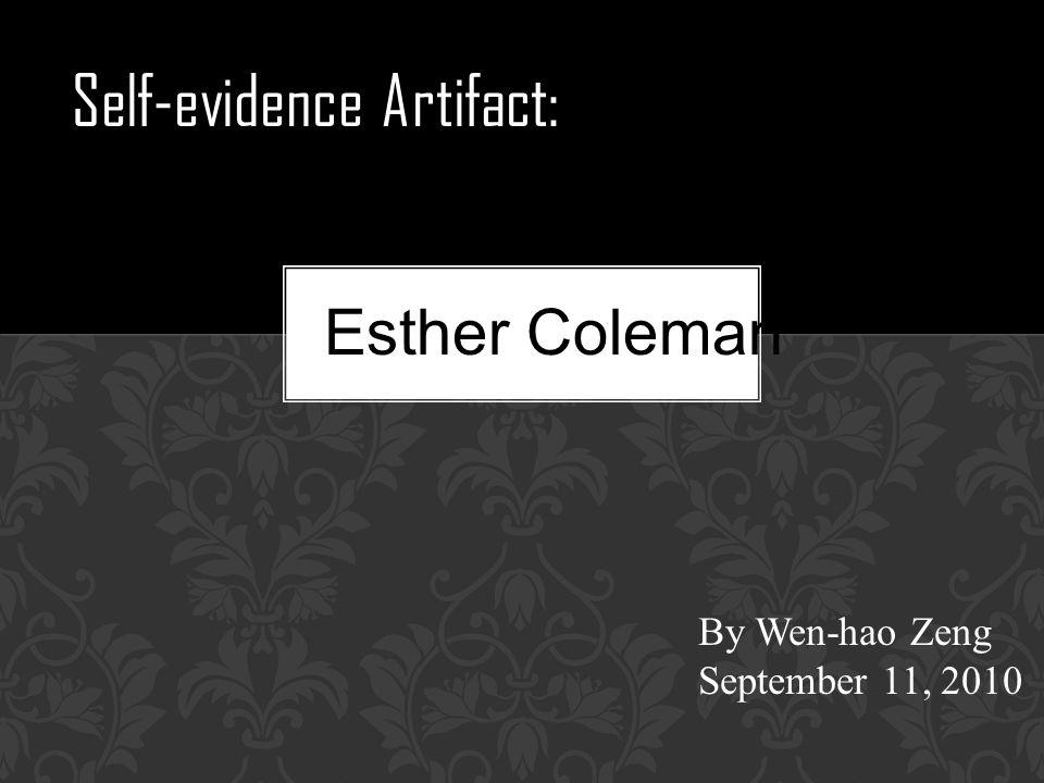 Self-evidence Artifact: Esther Coleman By Wen-hao Zeng September 11, 2010