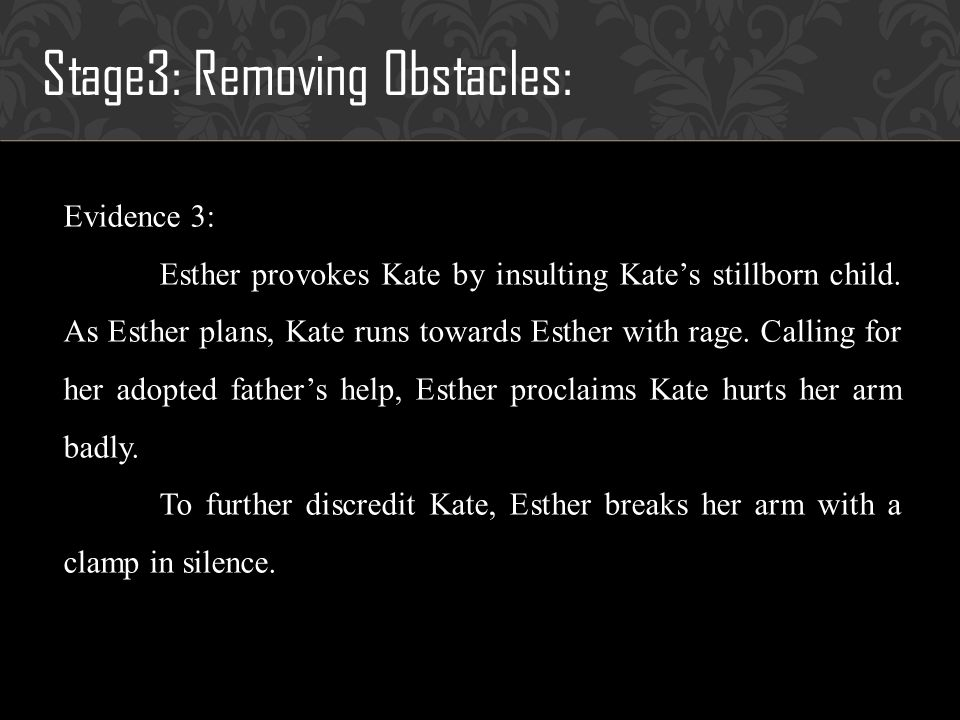 Stage3: Removing Obstacles: Evidence 3: Esther provokes Kate by insulting Kates stillborn child.