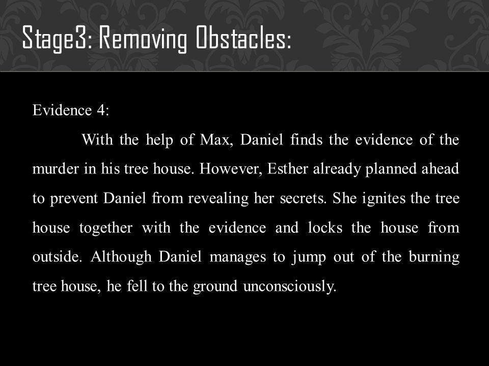 Stage3: Removing Obstacles: Evidence 4: With the help of Max, Daniel finds the evidence of the murder in his tree house.