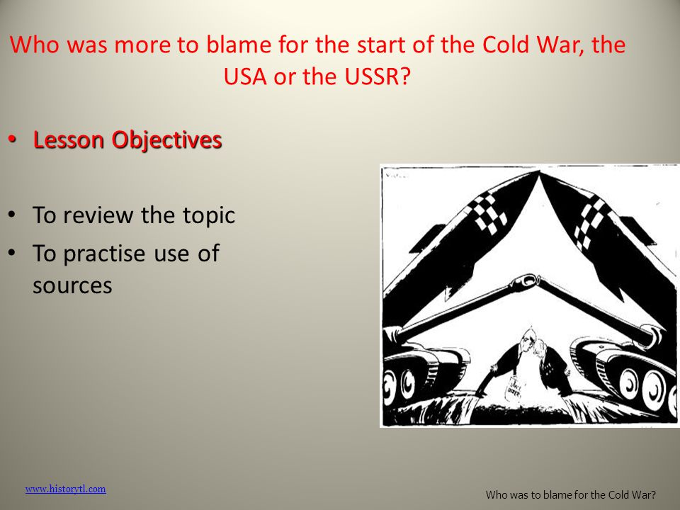 Who was more to blame for the start of the Cold War, the USA or the USSR.