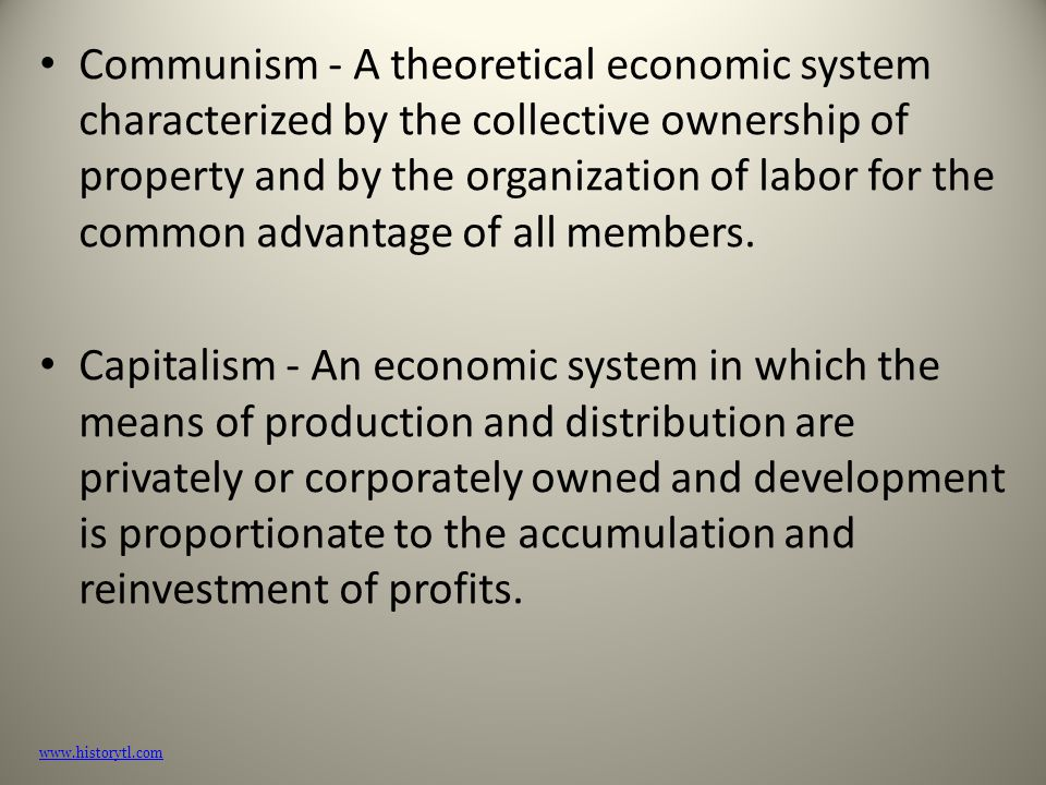 Communism - A theoretical economic system characterized by the collective ownership of property and by the organization of labor for the common advantage of all members.