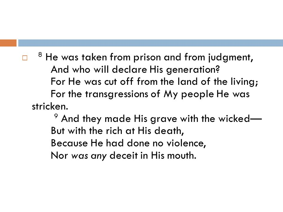 8 He was taken from prison and from judgment, And who will declare His generation.