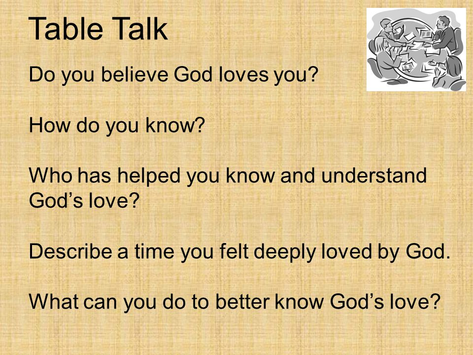 Table Talk Do you believe God loves you.How do you know.