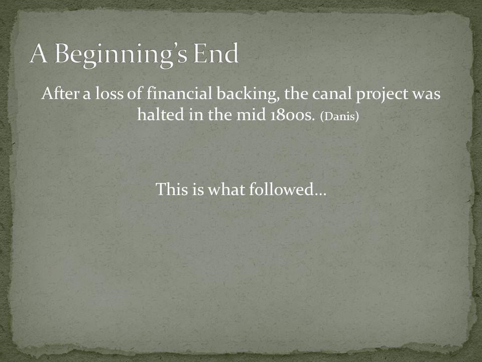 After a loss of financial backing, the canal project was halted in the mid 1800s. (Danis) This is what followed…