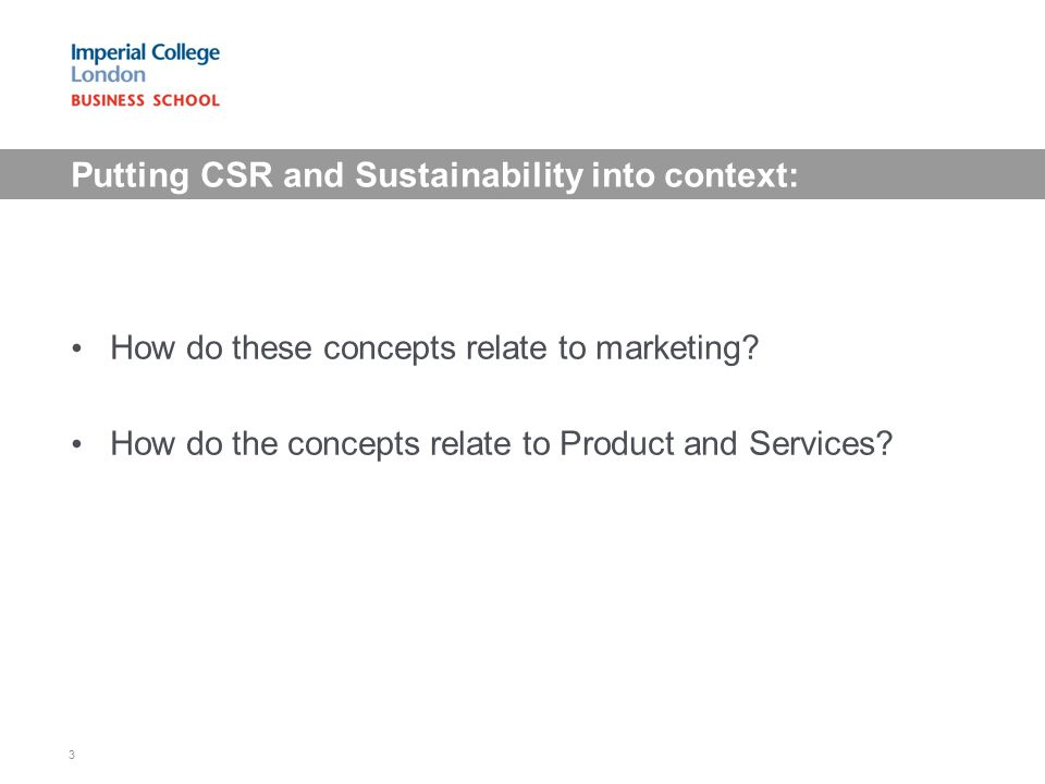 Putting CSR and Sustainability into context: How do these concepts relate to marketing? How do the concepts relate to Product and Services? 3