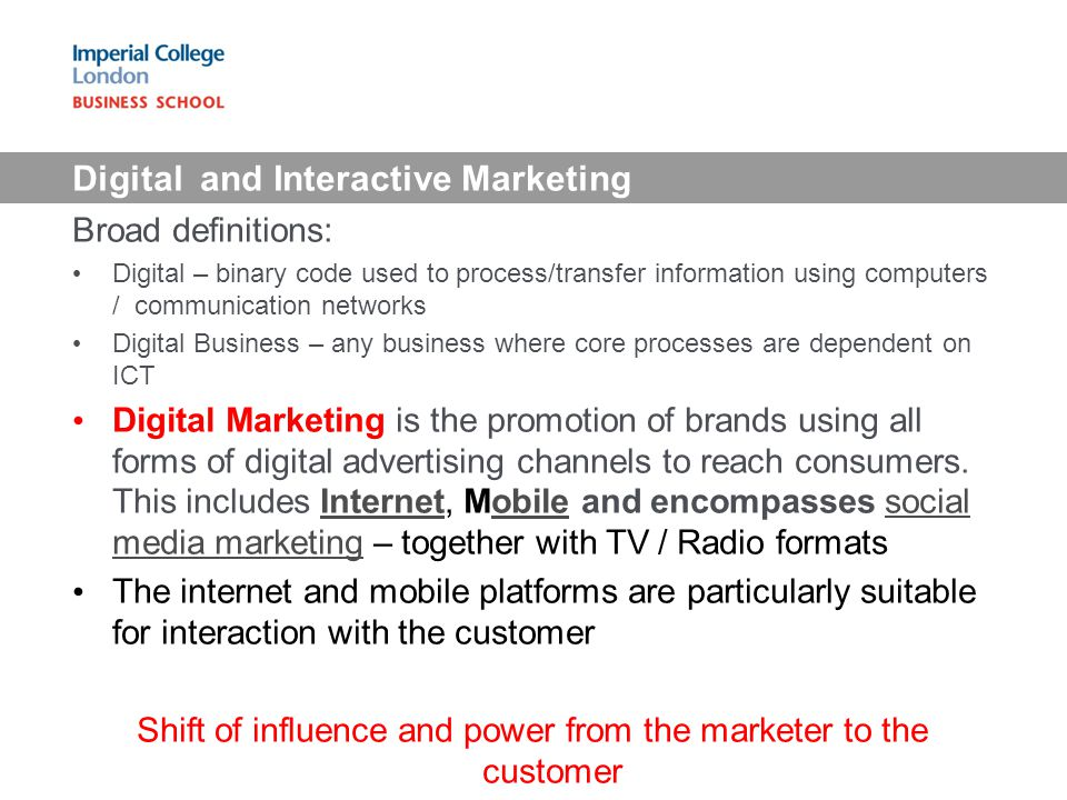 Digital and Interactive Marketing Broad definitions: Digital – binary code used to process/transfer information using computers / communication networ