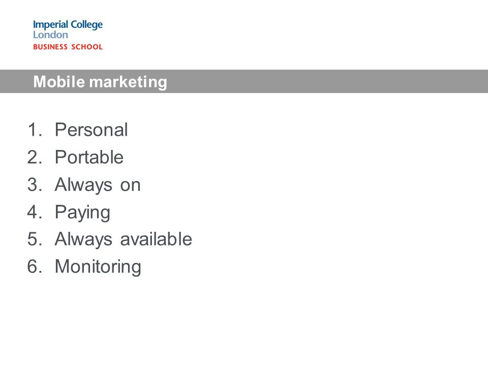 1.Personal 2.Portable 3.Always on 4.Paying 5.Always available 6.Monitoring Mobile marketing
