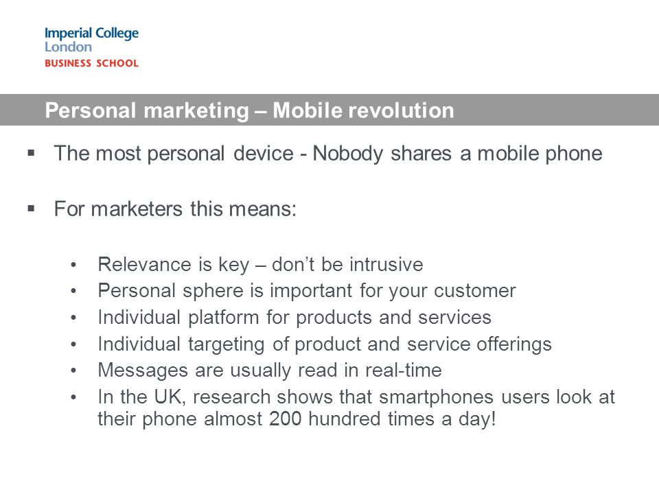 The most personal device - Nobody shares a mobile phone For marketers this means: Relevance is key – dont be intrusive Personal sphere is important fo