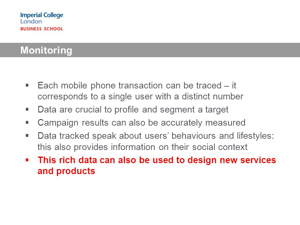 Each mobile phone transaction can be traced – it corresponds to a single user with a distinct number Data are crucial to profile and segment a target