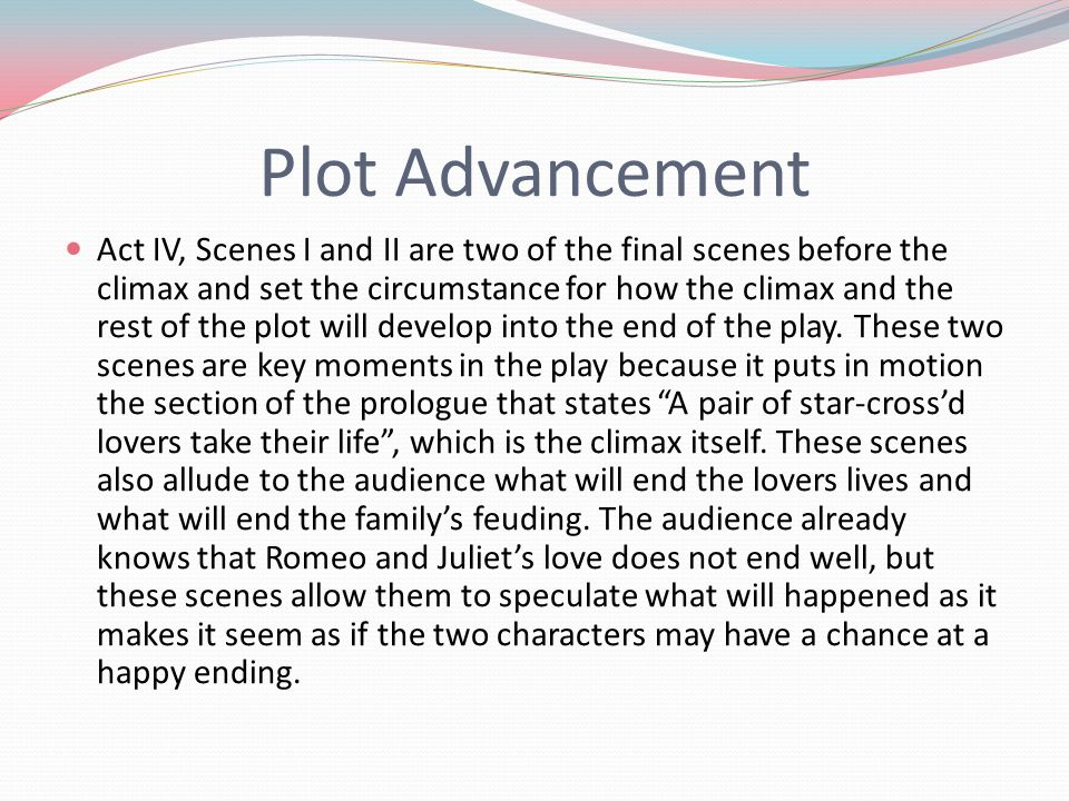 Plot Advancement Act IV, Scenes I and II are two of the final scenes before the climax and set the circumstance for how the climax and the rest of the plot will develop into the end of the play.