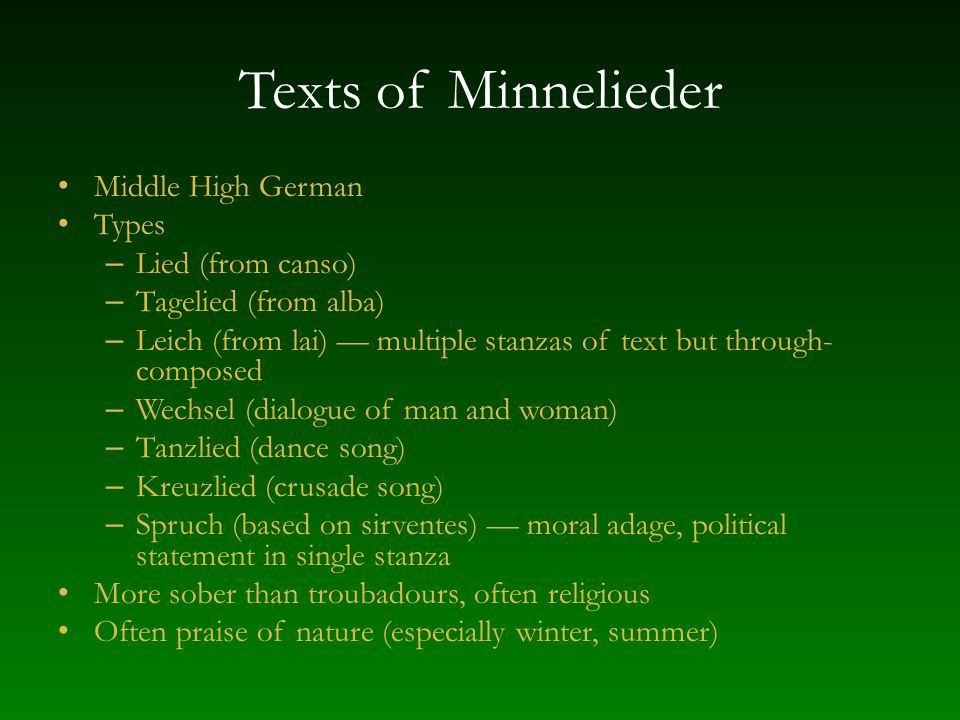 Texts of Minnelieder Middle High German Types – Lied (from canso) – Tagelied (from alba) – Leich (from lai) multiple stanzas of text but through- comp