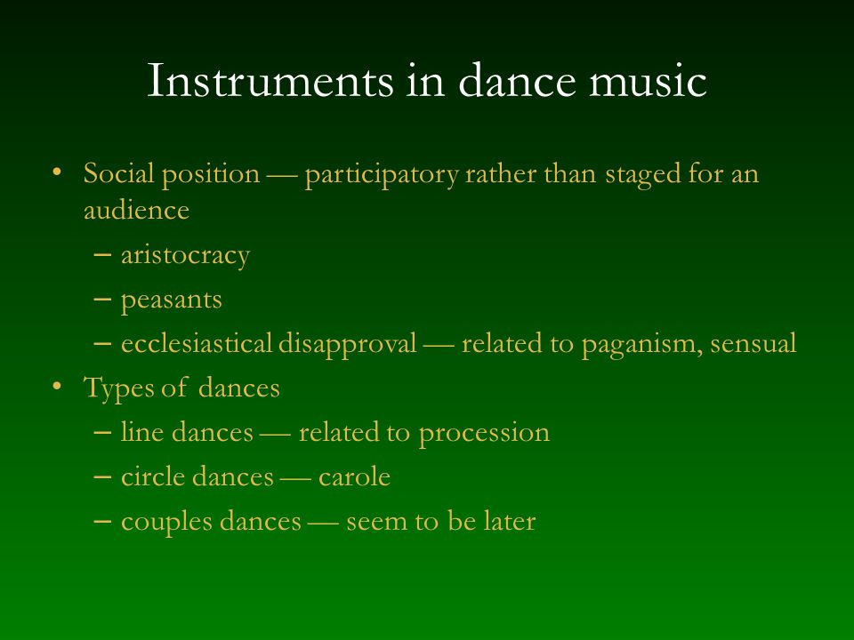 Instruments in dance music Social position participatory rather than staged for an audience – aristocracy – peasants – ecclesiastical disapproval rela