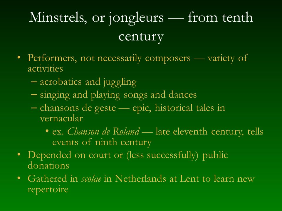 Instruments and vocal music Use with singers string instruments favored (vielle; also lute and harp) – doubling (heterophonic ornamentation) – drone, accompanying rhythmic figuration – prelude, interlude, postlude Instruments could substitute for vocalists