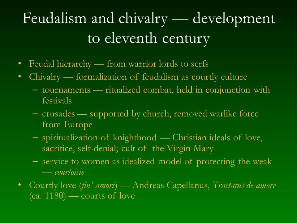 Feudalism and chivalry development to eleventh century Feudal hierarchy from warrior lords to serfs Chivalry formalization of feudalism as courtly cul