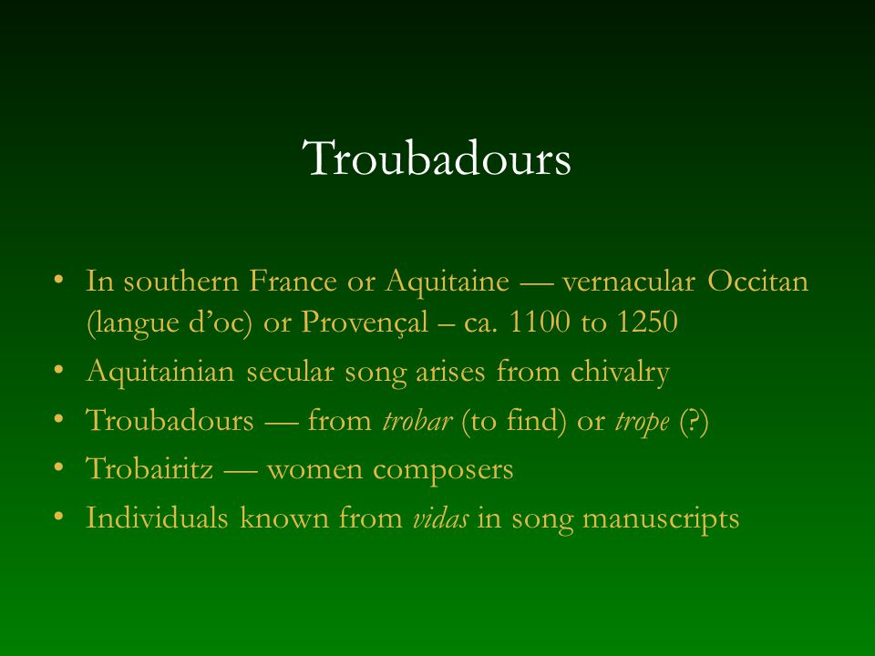 Texts in troubadour songs Numerous types based on different literary themes Canso dealt with courtly love (fin amors) Alba song by friend and lovers lookout, refrain characteristic Tenso, partimen, joc parti discussion or debate about courtly love Planh comparable to planctus, but in vernacular Sirventes political or moral subjects Dansa popular style dance song (for carole), characterized by refrain Pastorela popular knight and shepherdess story