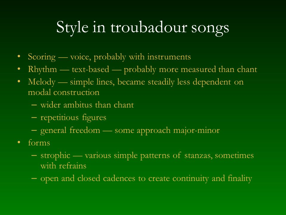Style in troubadour songs Scoring voice, probably with instruments Rhythm text-based probably more measured than chant Melody simple lines, became ste