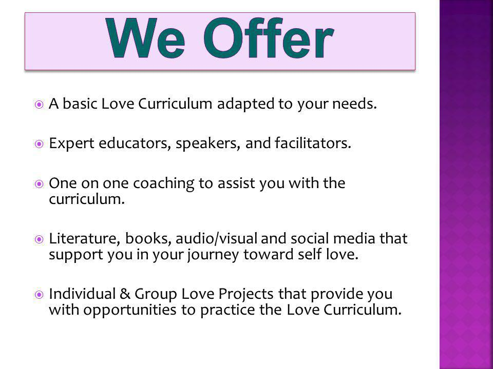 A basic Love Curriculum adapted to your needs. Expert educators, speakers, and facilitators.