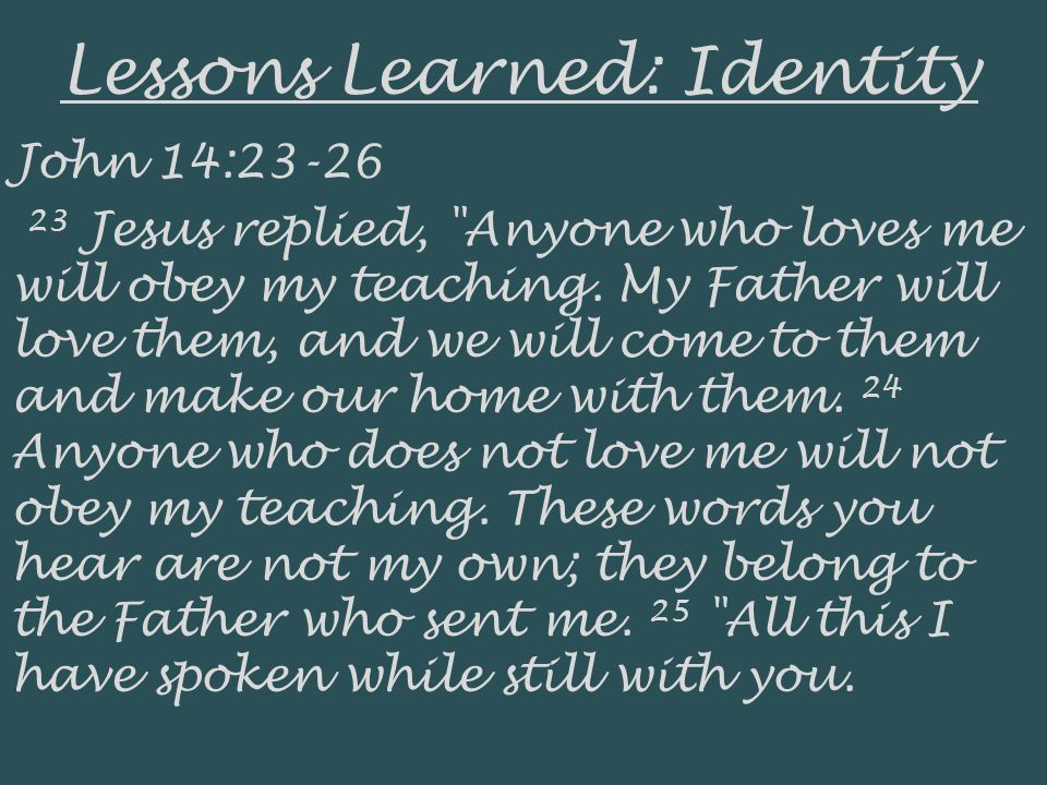 Lessons Learned: Identity John 14:23-26 23 Jesus replied,