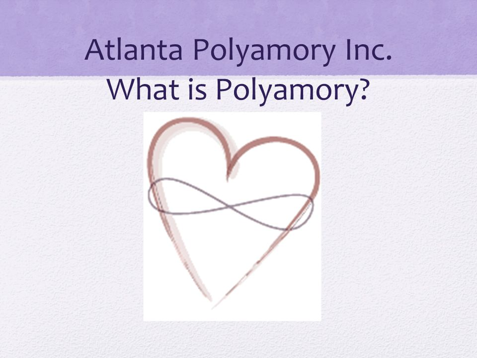 Atlanta Polyamory Inc. What is Polyamory?