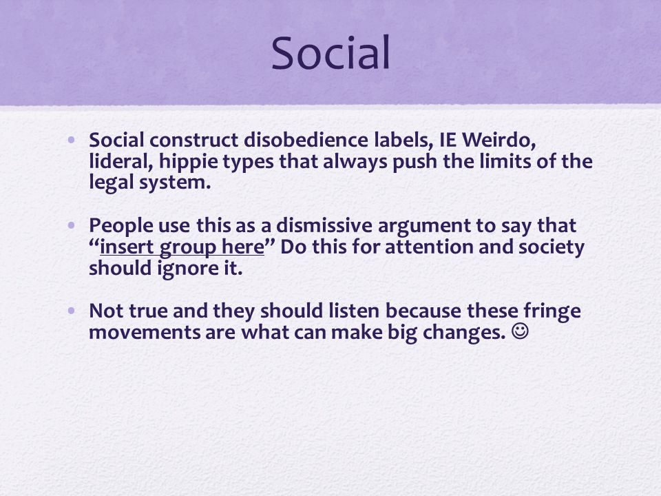 Social Social construct disobedience labels, IE Weirdo, lideral, hippie types that always push the limits of the legal system.