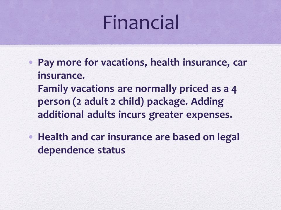 Financial Pay more for vacations, health insurance, car insurance.