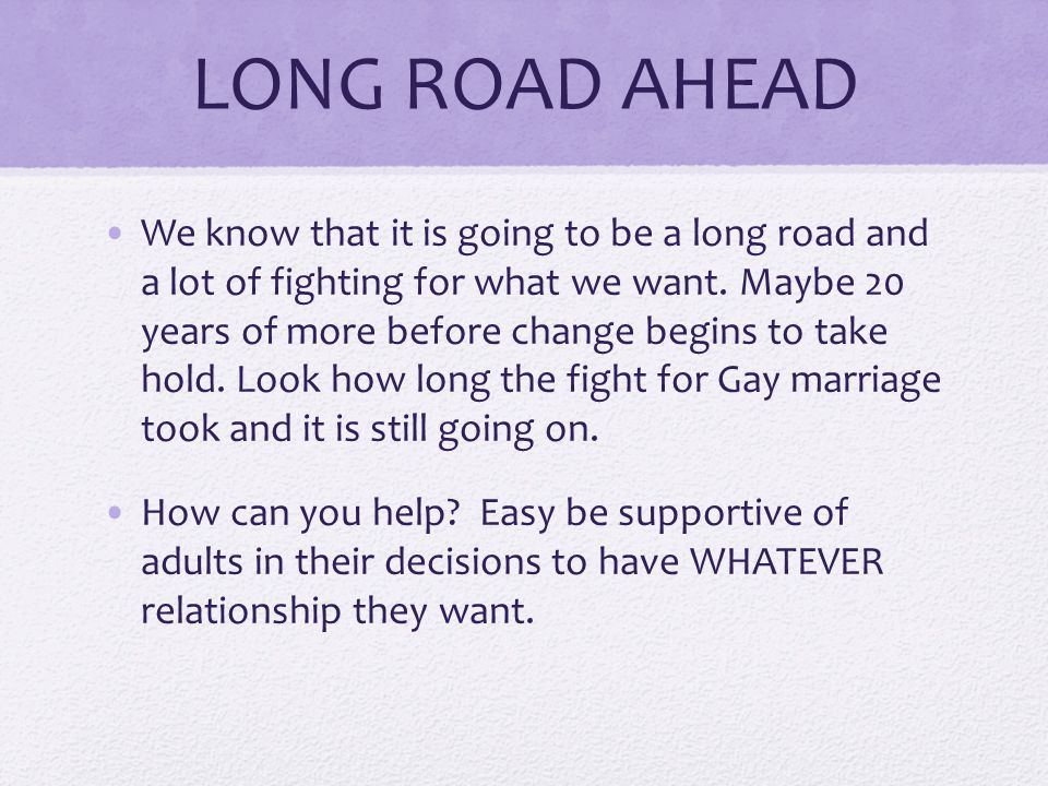 LONG ROAD AHEAD We know that it is going to be a long road and a lot of fighting for what we want.